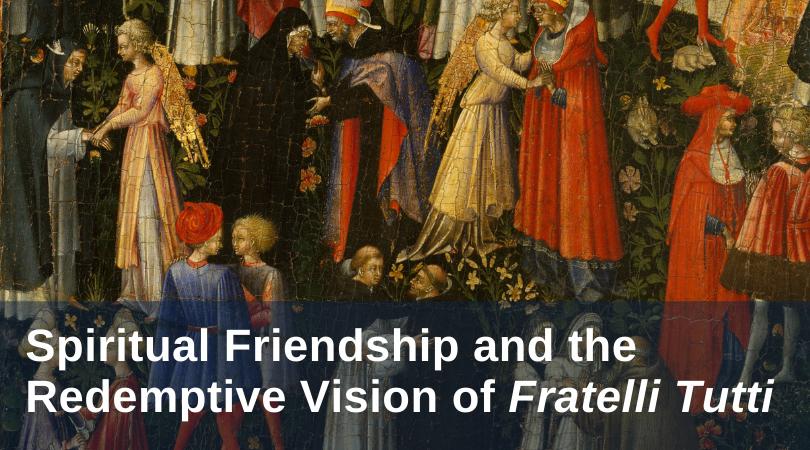 Christian friendship in Pope Francis' Fratelli Tutti