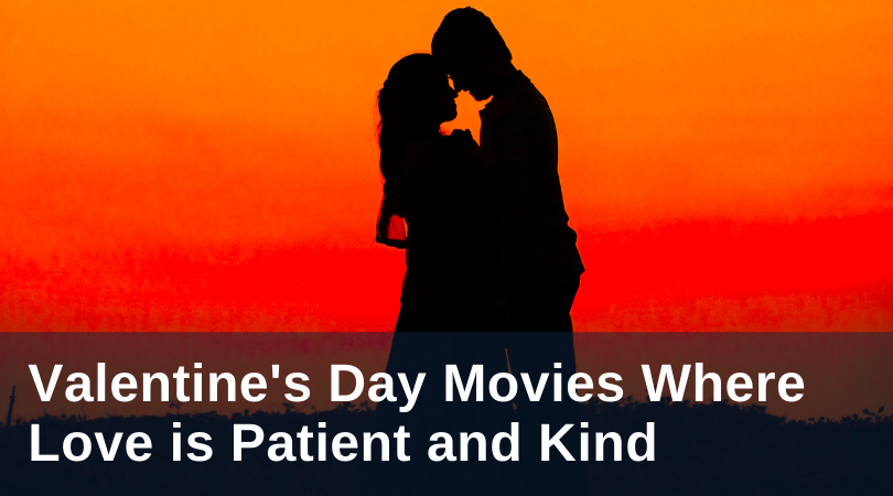 Valentine's Day Movies Where Love is Patient and Kind
