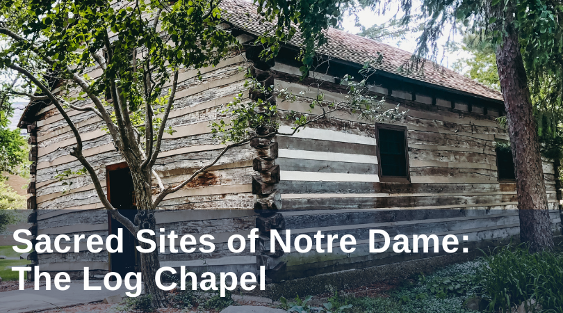 sacred sites of notre dame: the log chapel
