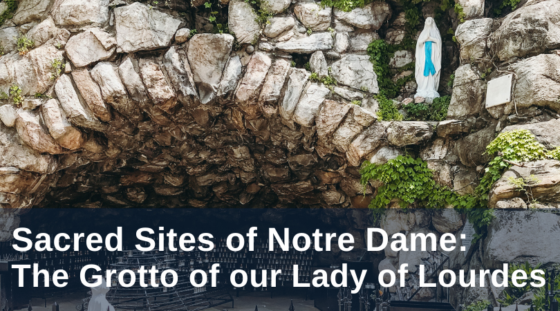 Sacred Sites of Notre Dame: The Grotto of Our Lady of Lourdes