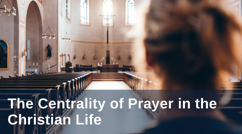 the centrality of prayer in the christian life