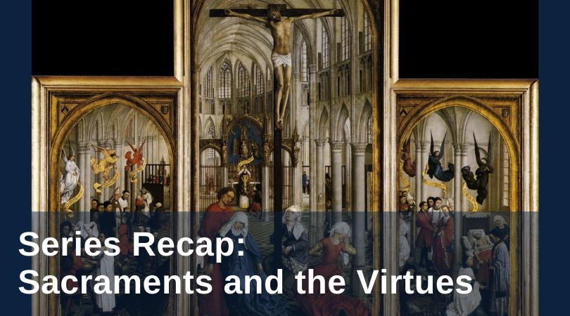 series recap: sacraments and the virtues