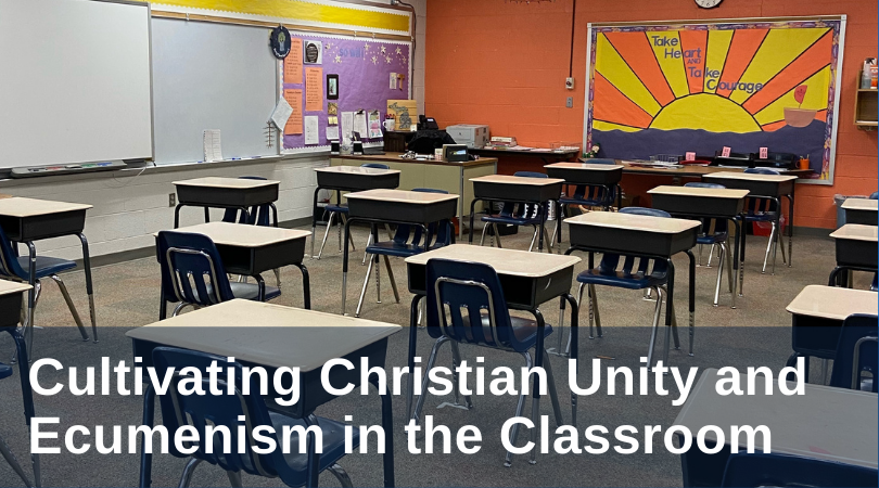 Cultivating Christian Unity and Ecumenism in the Classroom