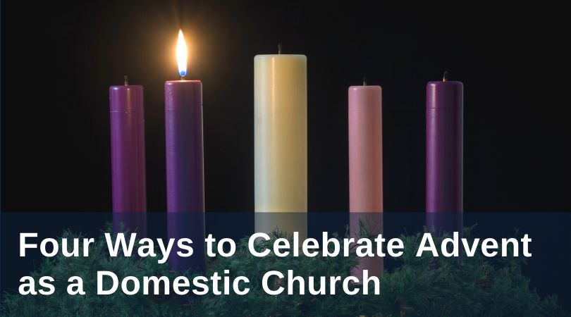 Four Ways to Celebrate Advent as a Domestic Church