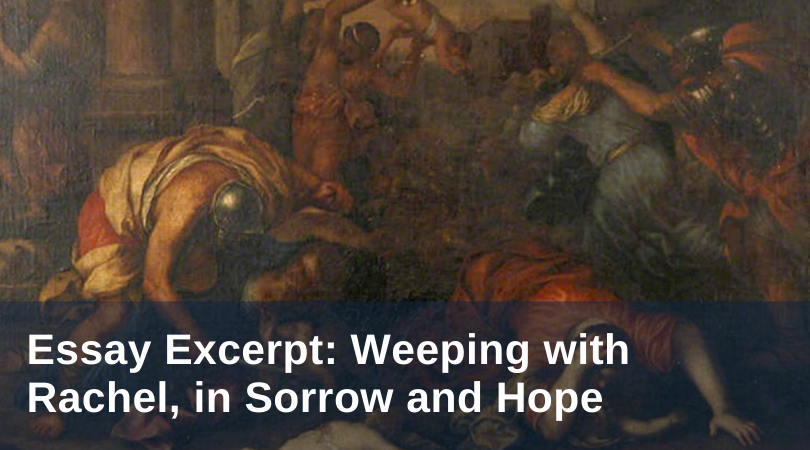 Weeping with Rachel, in Sorrow and Hope